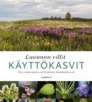 Luonnon villit käyttökasvit | Eija & Jouko Lehmuskallio.